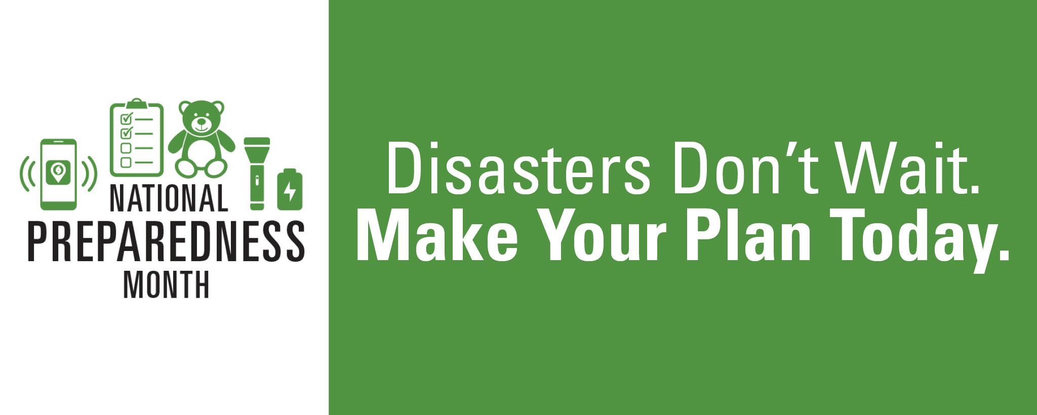 National Preparedness Month. Disasters don't wait. Make your plan today.