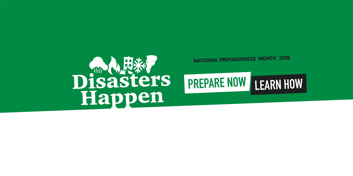 Disasters Happen. National Preparedness Month 2018. Prepare Now Learn How