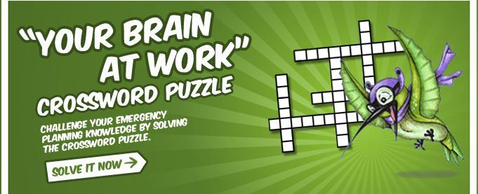 Your Brain at Work Crossword Puzzle - Challenge your emergency planning knowledge by solving the crossword puzzle. Solve it now.