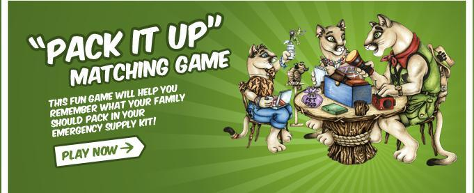 Pack it up! Matching Game - This fun game will help you remember what your family should pack in your emergency supply kit! Play now!