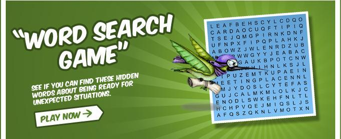 Word Search Game - See if you can find these hidden words about being ready for unexpected situations. Play now.