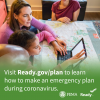 Visit ready.gov/plan to learn how to make an emergency plan during coronavirus.