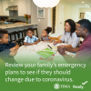 Review your family's emergency plans to see if they should change due to coronavirus