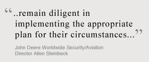 ...remain diligent in implementing the appropriate plan for their circumstances. John Deere Worldwide Security/Aviation Director Allen Steinbeck